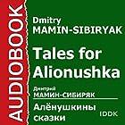 Tales for Alionushka [Russian Edition] | Livre audio Auteur(s) : Dmitry Mamin-Sibiryak Narrateur(s) : Nelly Novikova