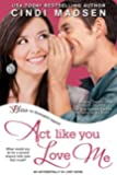 Act Like You Love Me (Accidentally In Love Book 2)