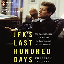 JFK's Last Hundred Days: The Transformation of a Man and the Emergence of a Great President | Livre audio Auteur(s) : Thurston Clarke Narrateur(s) : Malcolm Hillgartner