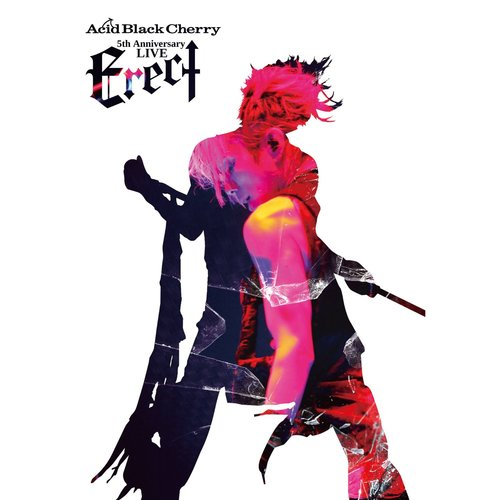"Acid Black Cherry – Acid Black Cherry 5th Anniversary Live ""Erect"""