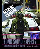 Bomb Squad Experts: Life Defusing Explosive Devices (Extreme Careers)