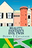 img - for Reality: Fantasy's Evil Twin: The Contrast Between How We Imagine Our Lives and How Events Actually Unfold book / textbook / text book