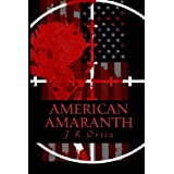 American Amaranth: Love and world war in the new American century  (Book 1 AMERICAN AMARANTH ANTHOLOGY) ~ J R Ortiz