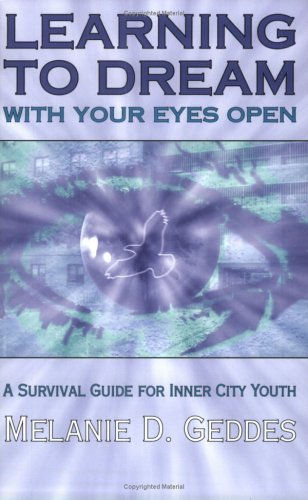 Learning to Dream with Your Eyes Open: A Survival Guide for Inner City Youth