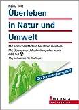 �berleben in Natur und Umwelt: Mit einfachen Mitteln Gefahren meistern; Mit �bungs- und Ausbildungsplan sowie ABC-Teil