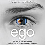 Ego: The Fall of the Twin Towers and the Rise of an Enlightened Humanity | [Peter Baumann, Michael W. Taft]
