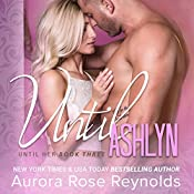 Until Ashlyn: Until Her, Book 3 | Aurora Rose Reynolds