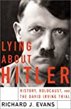 Lying About Hitler: History, Holocaust Holocaust And The David Irving Trial (0465021522) by Evans, Richard J.