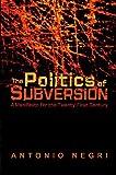 The Politics of Subversion: A Manifesto for the Twenty-First Century (074563513X) by Negri, Antonio
