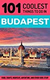 Budapest: Budapest Travel Guide: 101 Coolest Things to Do in Budapest, Hungary (Budapest Guide, Travel to Budapest, Hungary Travel Guide, Travel East Europe)