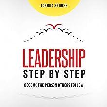 Leadership Step by Step: Become the Person Others Follow | Livre audio Auteur(s) : Joshua Spodek Narrateur(s) : James Foster