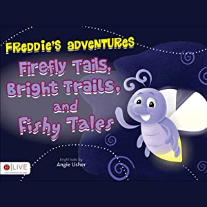 Freddie's Adventures: Firefly Tails, Bright Trails, and Fishy Tales | [Angie Usher]