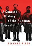 A Concise History of the Russian Revolution (0679422773) by Richard Pipes