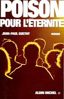 Poison pour l'éternité : roman, Guetny, Jean-Paul