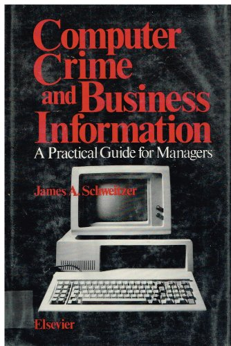 Computer Crime and Business Information: A Practical Guide for Managers