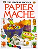 The Usborne Book of Papier Mache (How to Make)