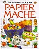 The Usborne Book of Papier Mache (How to Make)