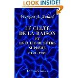 Le culte de la Raison et le culte de l'Être suprême (1793 - 1794): Essai historique (French Edition)