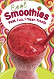 Cool Smoothies: Fast, Fun, Frozen Treats