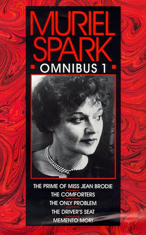 Muriel Spark Omnibus Volume 1: The Prime of Miss Jean Brodie, The Comforters, The Only Problem, The Driver's Seat, Momento Mori: No. 1 (Fiction - general)