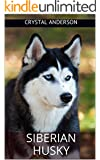 Siberian Husky: How to Own, Train and Care for Your Siberian Husky
