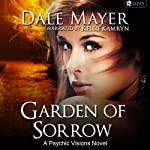 Garden of Sorrow: Psychic Vision (       UNABRIDGED) by Dale Mayer Narrated by Kellie Kamryn