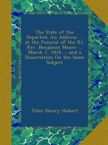 the-state-of-the-departed-an-address-at-the-funeral-of-the-rt-rev-benjamin-moore-march-1-1816-and-a-