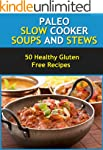 Paleo Slow Cooker Soups and Stews- He...