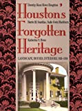 img - for Houston's Forgotten Heritage: Landscape, Houses, Interiors, 1824-1914 book / textbook / text book