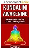 Yoga: Awakening Kundalini Tips and Yoga To Heal Your Body Forever (Chakras, Yoga, Kundalini, Kundalini Yoga, Reiki, Kundalini Awakening, Kundalini Meditation, Yoga for Beginners) (English Edition)