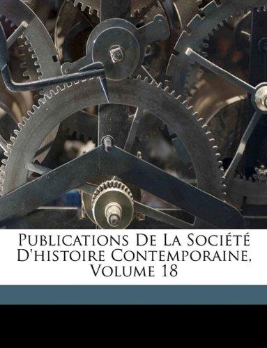 Publications De La Société D'histoire Contemporaine, Volume 18
