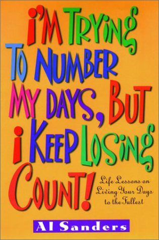 I'm Trying to Number My Days, But I Keep Losing Count!, Al Sanders