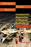 img - for Cheaper, Faster, Better? Commercial Approaches to Weapons Acquisition book / textbook / text book