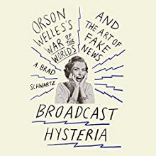 Broadcast Hysteria: Orson Welle's War of the Worlds and the Art of Fake News (       UNABRIDGED) by A. Brad Schwartz Narrated by Sean Runnette