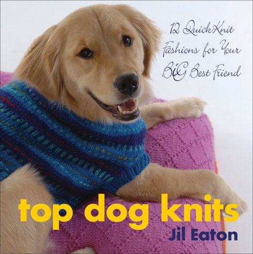Top Dog Knits: 12 QuickKnit Fashions for Your Big Best Friend