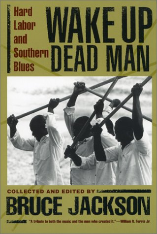 Amazon.com: Wake Up Dead Man: Hard Labor and Southern Blues (9780820321585): Bruce Jackson: Books