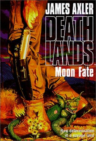 Deathlands : Moon Fate, JAMES AXLER