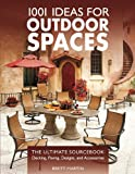 1001 Ideas for Outdoor Spaces: The Ultimate Sourcebook:  Decking, Paving, Designs & Accessories