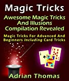 img - for Magic Tricks: Awesome Magic Tricks And Illusions Compilation Revealed Magic Tricks For Advanced And Beginners Including Card Tricks book / textbook / text book