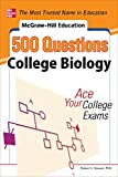 McGraw-Hill Education 500 College Biology Questions: Ace Your College Exams (500 Questions)