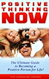 Positive Thinking: Positive Thinking NOW - The Ultimate Guide to Becoming a Positive Person for Life!: Positive Thinking, Positive Attitude, Positive Psychology, Positive Affirmations, Happiness