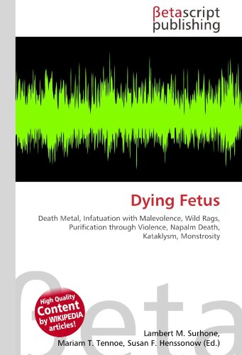 Dying Fetus: Death Metal, Infatuation with Malevolence, Wild Rags, Purification through Violence, Napalm Death, Kataklysm, Monstrosity