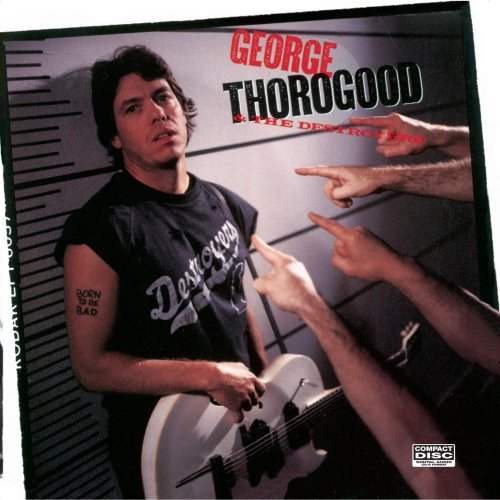 George Thorogood & The Destroyers - Born To Be Bad - Zortam Music