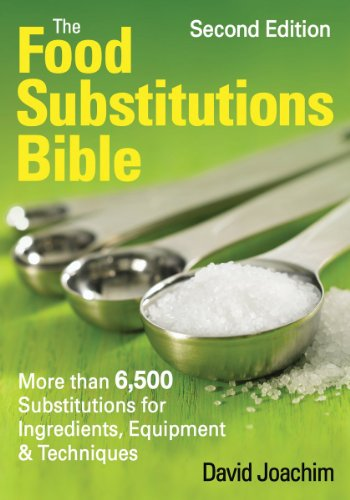 The Food Substitutions Bible: More Than 6,500 Substitutions for Ingredients, Equipment and Technique
