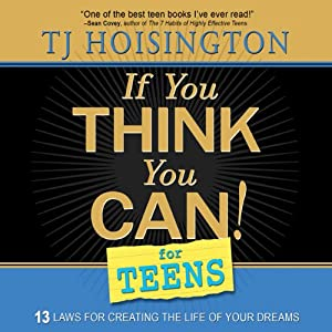 If You Think You Can! for Teens: Thirteen Laws for Creating the Life of Your Dreams | [TJ Hoisington]