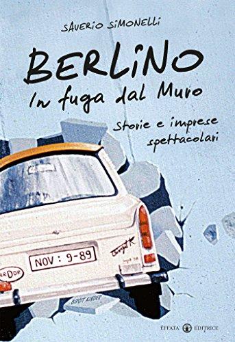 Berlino In fuga dal Muro Storie e imprese spettacolari PDF