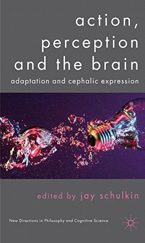 Action, Perception and the Brain: Adaptation and Cephalic Expression (New Directions in Philosophy and Cognitive Science