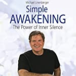 Simple Awakening: The Power of Inner Silence | Michael Linenberger