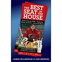The Best Seat in the House: Stories from the NHL - Inside the Room, on the Ice...and on the Bench (       UNABRIDGED) by Jamie McLennan, Ian Mendes Narrated by Todd Ellis