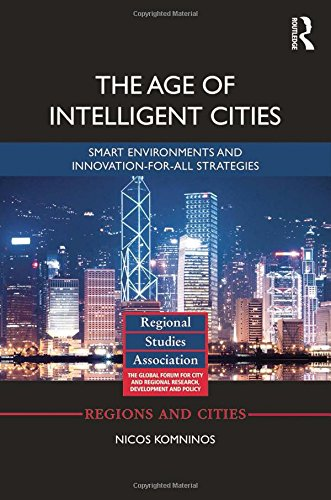 The Age Of Intelligent Cities: Smart Environments And Innovation-For-All Strategies (Regions And Cities)